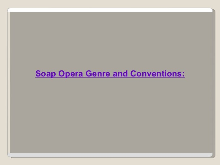 Soap Opera Genre and Conventions: