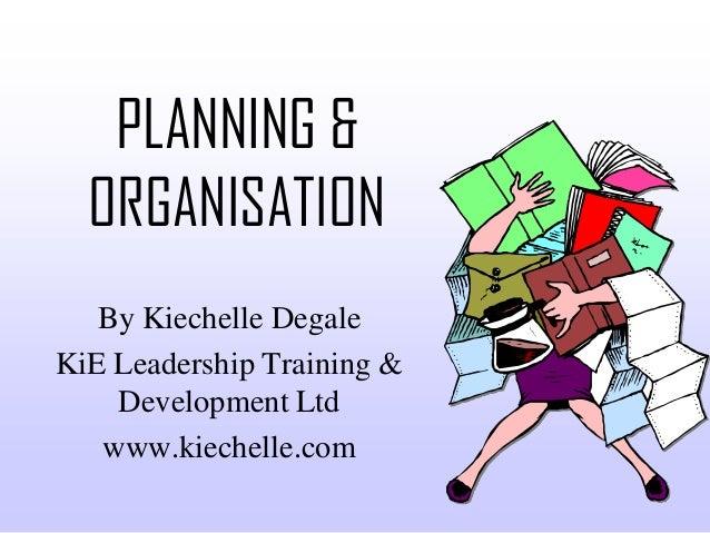 PLANNING &  ORGANISATION   By Kiechelle DegaleKiE Leadership Training &    Development Ltd   www.kiechelle.com