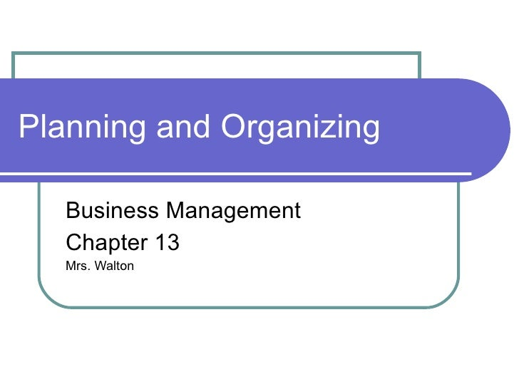 Planning and Organizing Business Management Chapter 13 Mrs. Walton