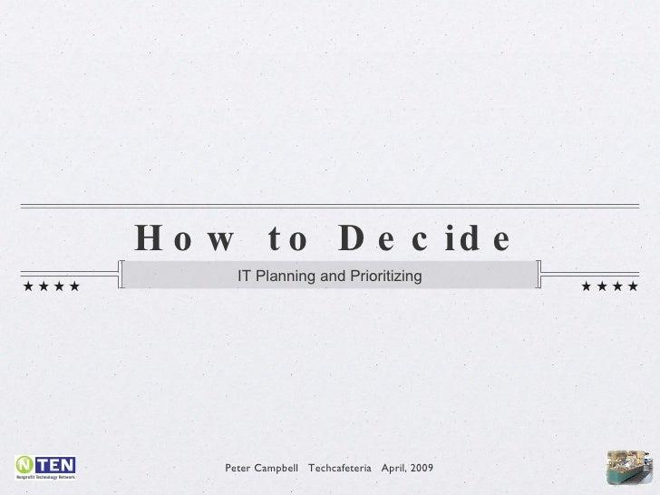 How to Decide <ul><li>IT Planning and Prioritizing </li></ul>