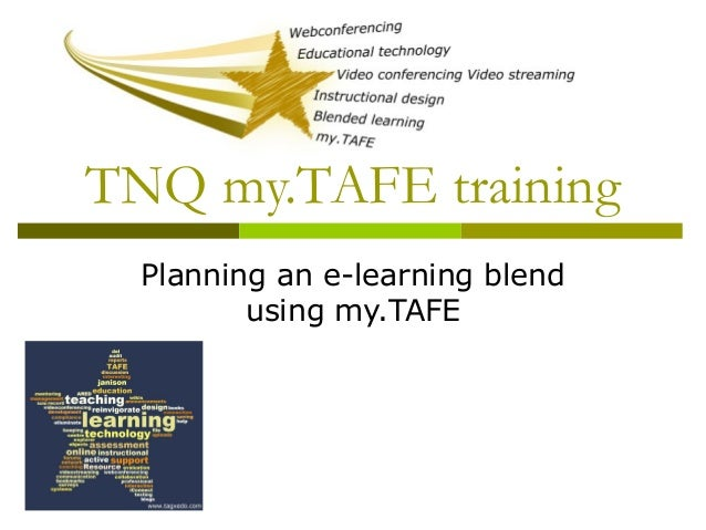 TNQ my.TAFE training Planning an e-learning blend using my.TAFE