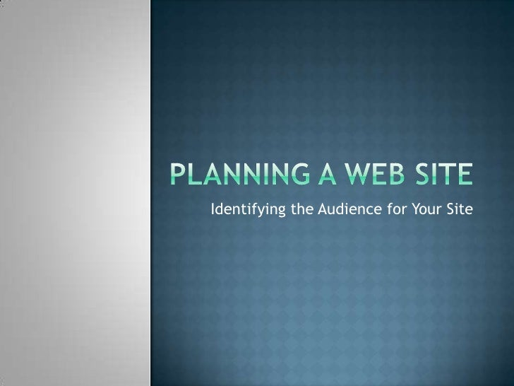 Planning a Web Site<br />Identifying the Audience for Your Site<br />