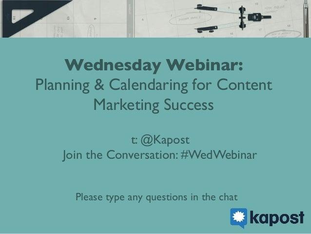 Wednesday Webinar:  Planning & Calendaring for Content Marketing Success  t: @Kapost  Join the Conversation: #WedWebina...