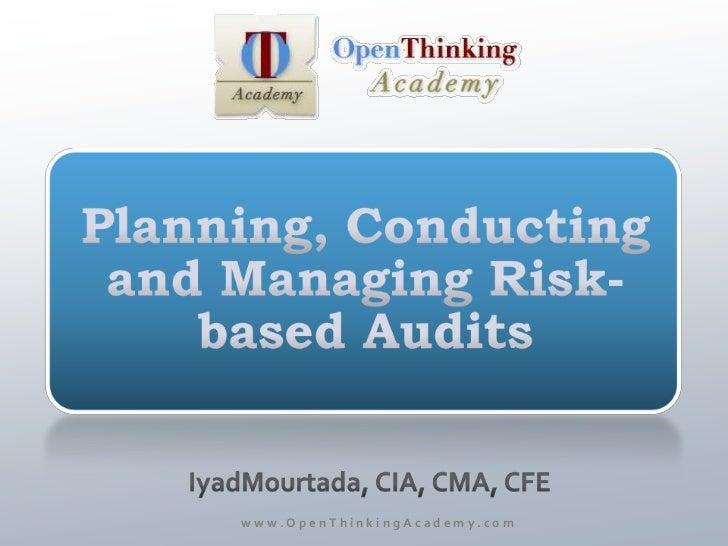 Planning, Conducting and Managing Risk-based Audits<br />IyadMourtada, CIA, CMA, CFE<br />www.OpenThinkingAcademy.com<br />