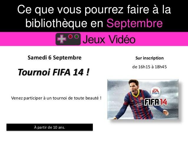 Ce que vous pourrez faire à la  bibliothèque en Septembre  Jeux Vidéo  Samedi 6 Septembre Sur inscription  Tournoi FIFA 14...
