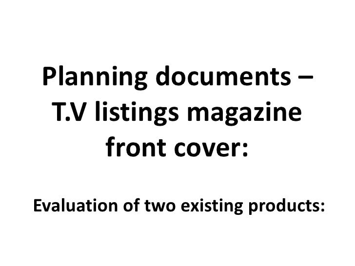 Planning documents – T.V listings magazine front cover:<br />Evaluation of two existing products:<br />