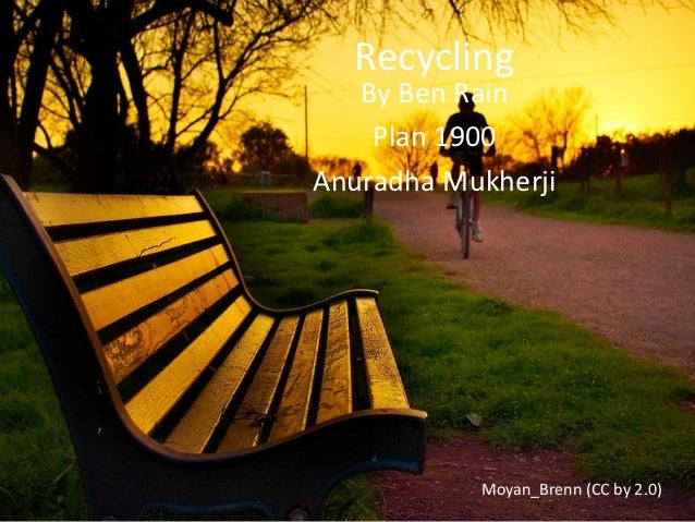 Recycling   By Ben Rain    Plan 1900Anuradha Mukherji           Moyan_Brenn (CC by 2.0)