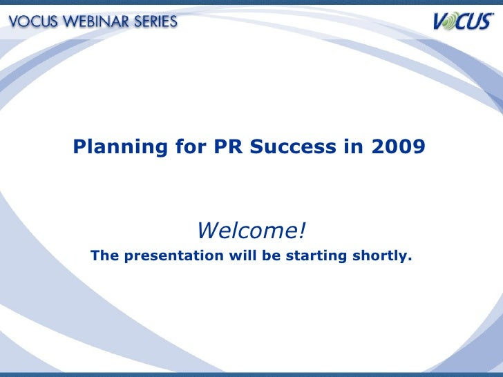 Welcome! The presentation will be starting shortly. Planning for PR Success in 2009