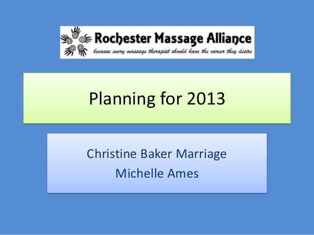 Planning for 2013Christine Baker Marriage     Michelle Ames