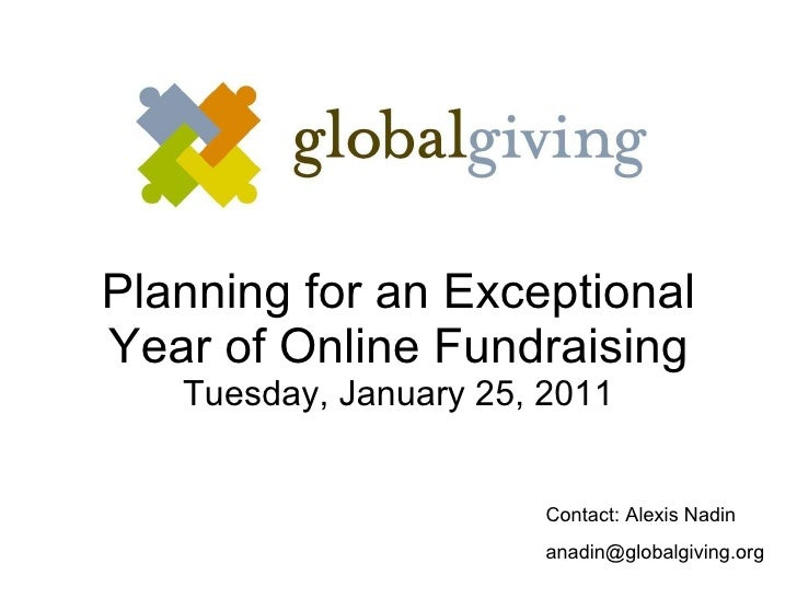 Planning for an Exceptional Year of Online Fundraising Tuesday, January 25, 2011 Contact: Alexis Nadin [email_address]
