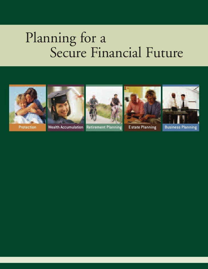 Planning for a        Secure Financial Future    Protection   Wealth Accumulation Retirement Planning   Estate Planning   ...