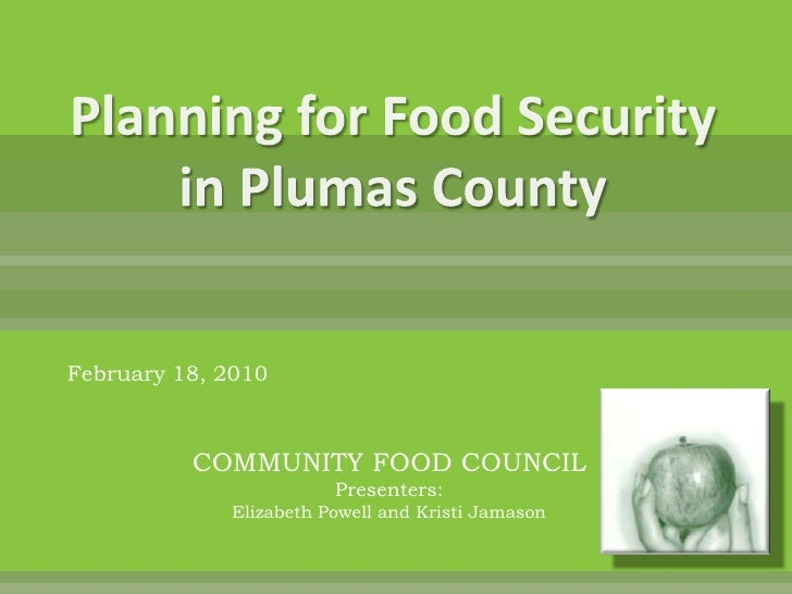 Planning for Food Security in Plumas County<br />February 18, 2010<br />COMMUNITY FOOD COUNCILPresenters:  Elizabeth Powel...