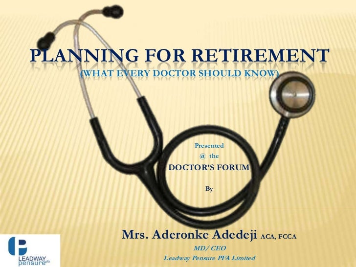 PLANNING FOR RETIREMENT   (WHAT EVERY DOCTOR SHOULD KNOW)                         Presented                          @ the...