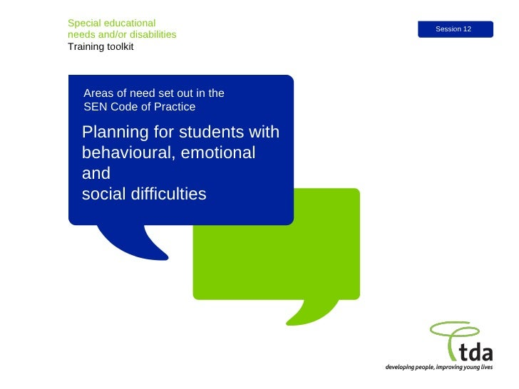 Areas of need set out in the  SEN Code of Practice Planning for students with behavioural, emotional and  social difficult...