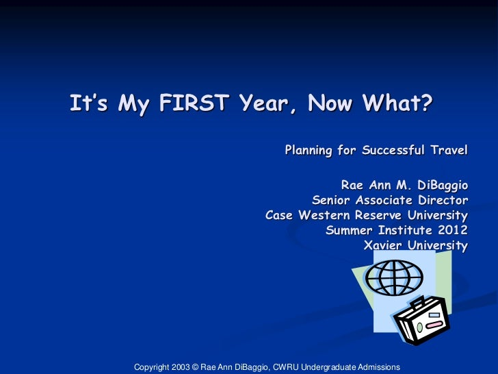 It's My FIRST Year, Now What?                                         Planning for Successful Travel                      ...