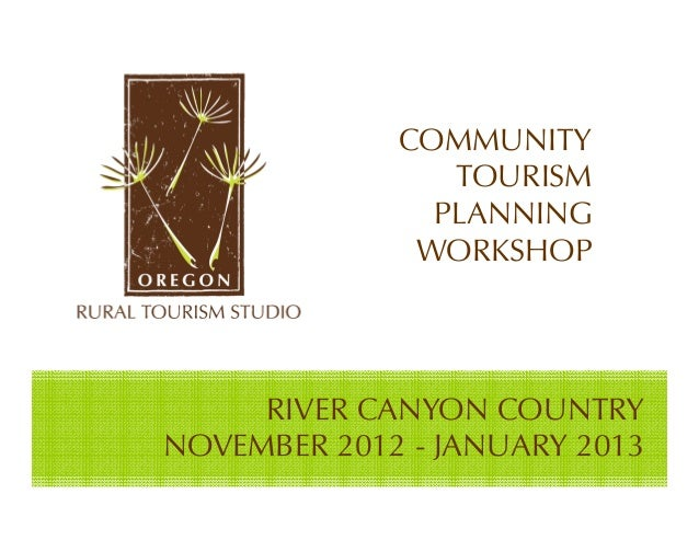COMMUNITY                TOURISM               PLANNING              WORKSHOP     RIVER CANYON COUNTRYNOVEMBER 2012 - JANU...