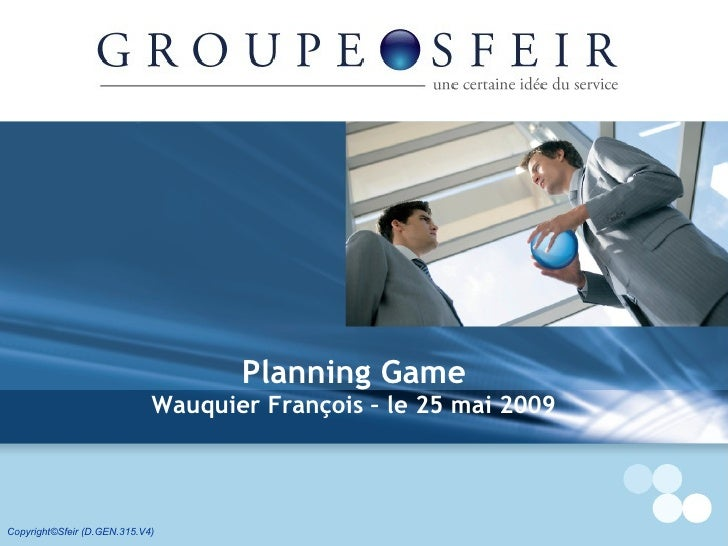 Copyright©Sfeir (D.GEN.315.V4) Planning Game Wauquier François – le 25 mai 2009