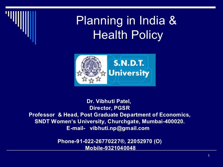 Planning in India &  Health Policy Dr. Vibhuti Patel,  Director, PGSR Professor  & Head, Post Graduate Department of Econo...