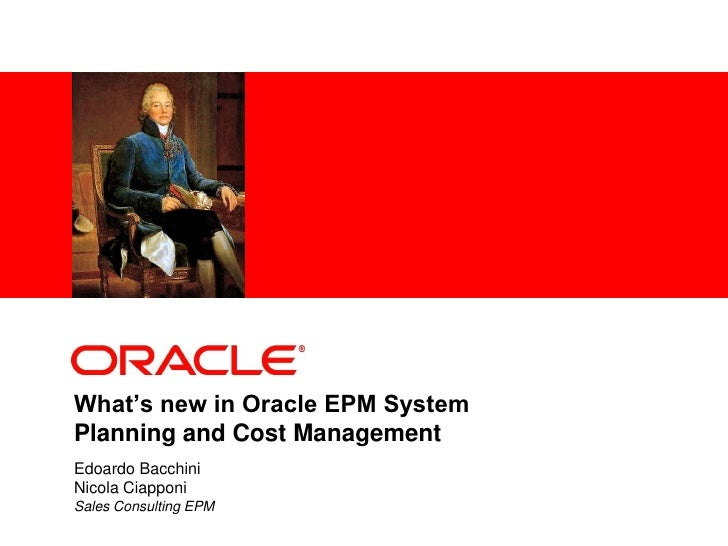 What's new in Oracle EPM System Planning and Cost Management Edoardo Bacchini Nicola Ciapponi Sales Consulting EPM