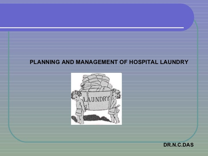 PLANNING AND MANAGEMENT OF HOSPITAL LAUNDRY   DR.N.C.DAS