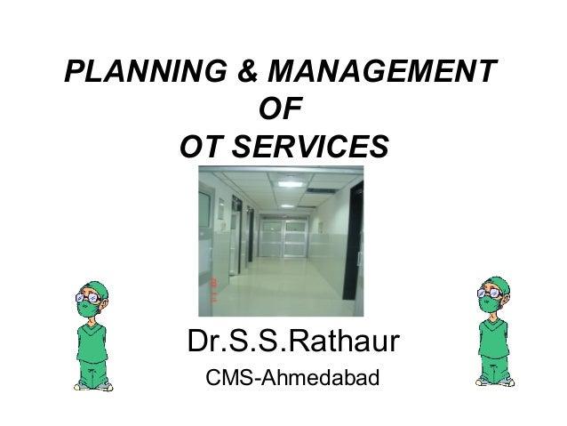 Dr.S.S.Rathaur CMS-Ahmedabad PLANNING & MANAGEMENT OF OT SERVICES