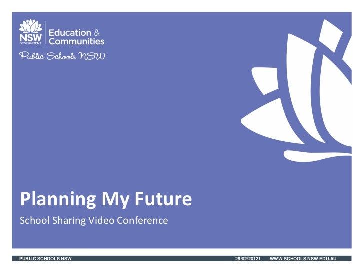 Planning My FutureSchool Sharing Video ConferencePUBLIC SCHOOLS NSW                29/02/20121   WWW.SCHOOLS.NSW.EDU.AU