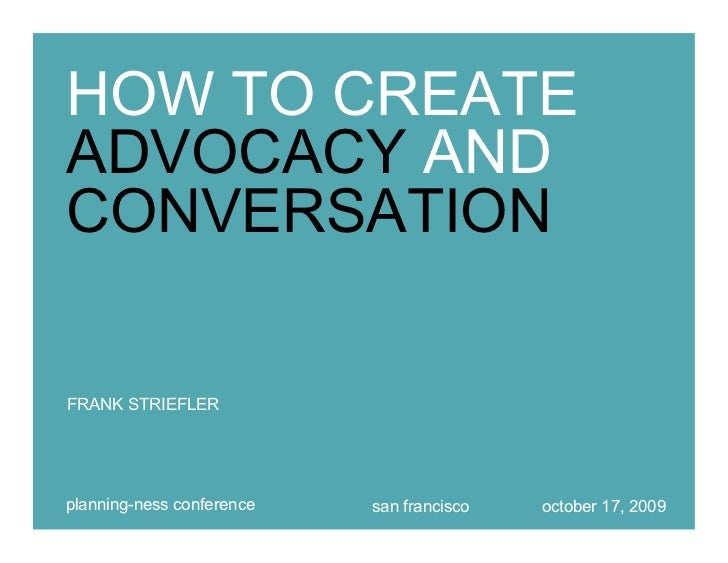 HOW TO CREATE ADVOCACY AND CONVERSATION   frank striefler & thas naseemuddeen  Planning-ness Conference   San Francisco   ...