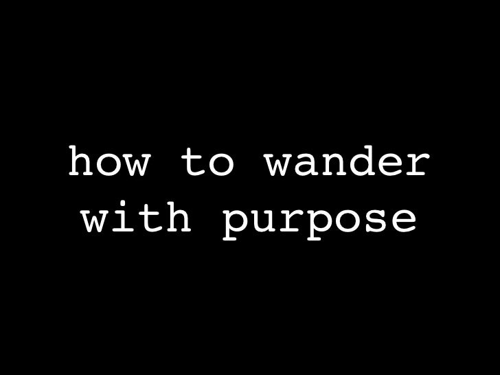 how to wander with purpose