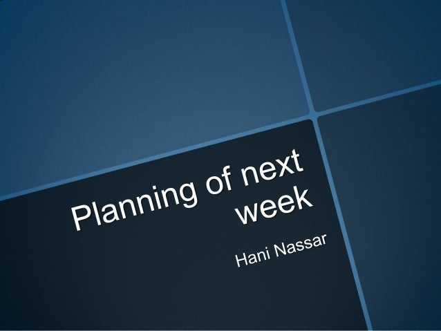 Planning of next week hani