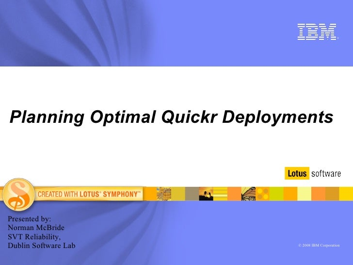 Planning Optimal Quickr Deployments Presented by: Norman McBride SVT Reliability, Dublin Software Lab