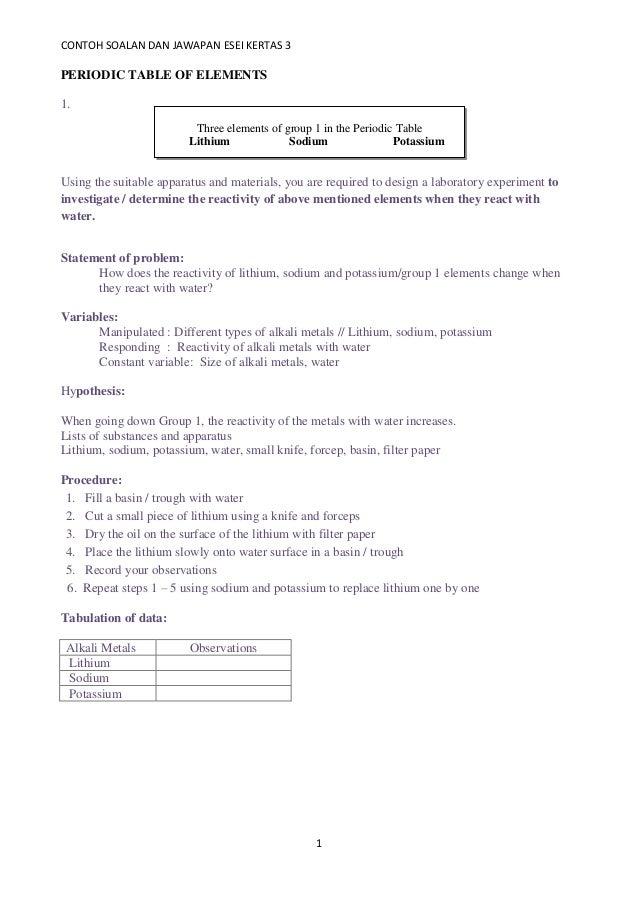 CONTOH SOALAN DAN JAWAPAN ESEI KERTAS 3 1 PERIODIC TABLE OF ELEMENTS 1. Using the suitable apparatus and materials, you ar...