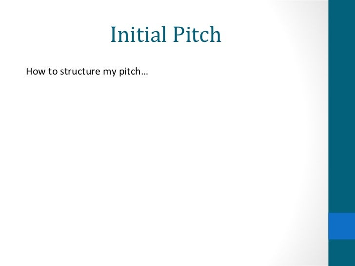 Initial Pitch How to structure my pitch…