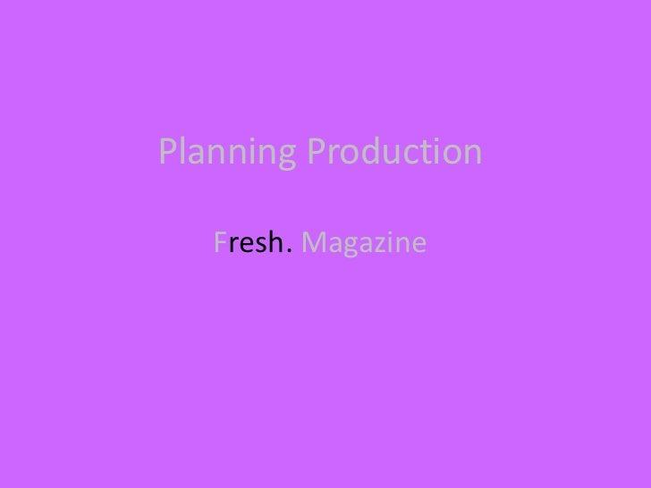 Planning Production   Fresh. Magazine