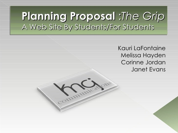 Planning Proposal  : The Grip A Web Site By Students/For Students Kauri LaFontaine Melissa Hayden Corinne Jordan Janet Evans