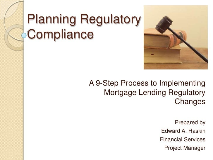 Planning Regulatory Compliance             A 9-Step Process to Implementing               Mortgage Lending Regulatory     ...