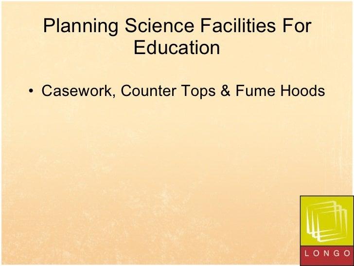 Planning Science Facilities For Education <ul><li>Casework, Counter Tops & Fume Hoods </li></ul>