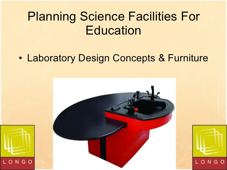 Planning Science Facilities For Education <ul><li>Laboratory Design Concepts & Furniture </li></ul>