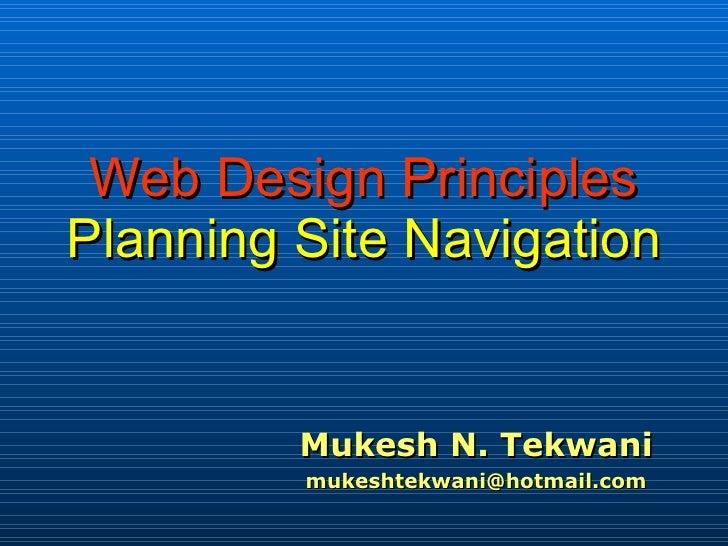 Web Design Principles Planning Site Navigation            Mukesh N. Tekwani          mukeshtekwani@hotmail.com