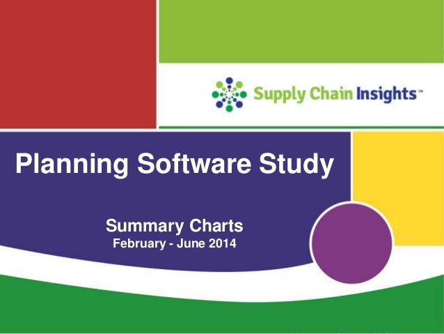 Supply Chain Insights LLC Copyright © 2014, p. 1 Planning Software Study Summary Charts February - June 2014