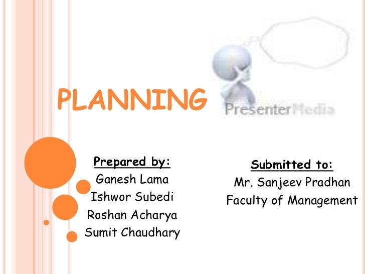 PLANNING  Prepared by:         Submitted to:   Ganesh Lama      Mr. Sanjeev Pradhan  Ishwor Subedi    Faculty of Managemen...