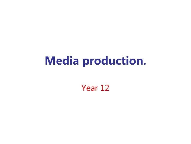 Media production.      Year 12