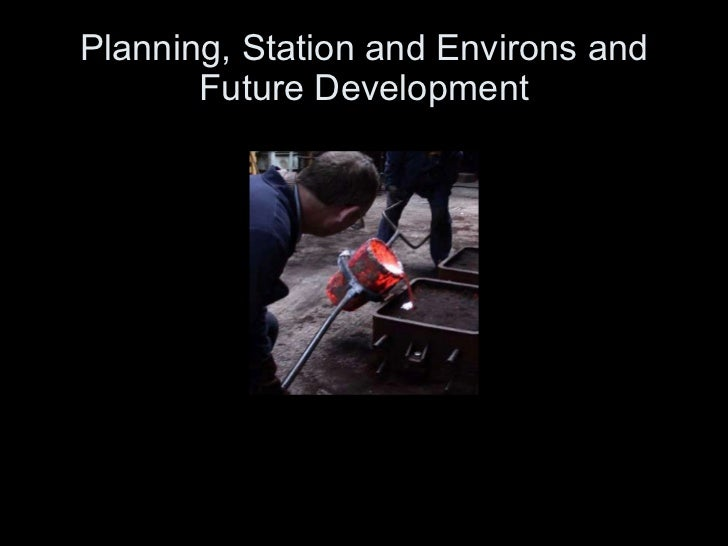 Planning, Station and Environs and Future Development