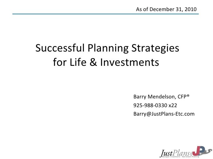 Successful Planning Strategies for Life & Investments  Barry Mendelson, CFP® 925-988-0330 x22 [email_address] As of De...
