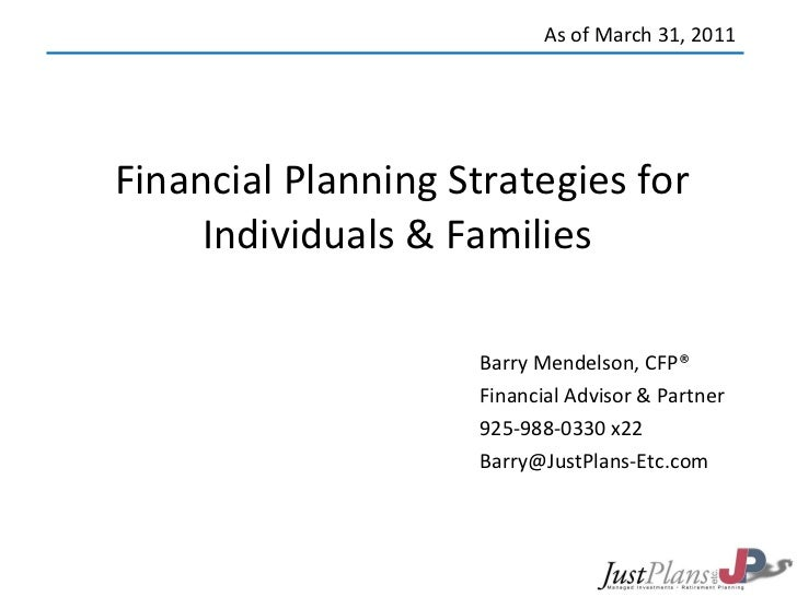 Financial Planning Strategies for Individuals & Families  Barry Mendelson, CFP® Financial Advisor & Partner 925-988-0330 x...