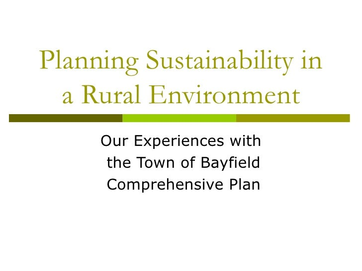 Planning Sustainability in a Rural Environment Our Experiences with the Town of Bayfield Comprehensive Plan