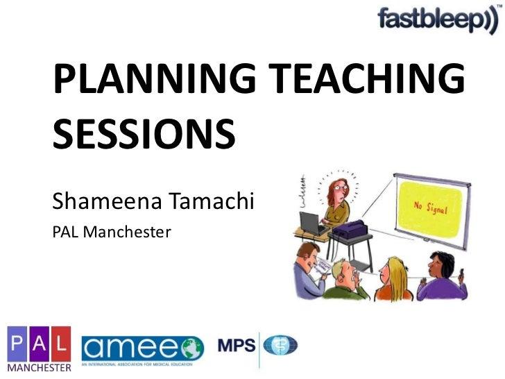 PLANNING TEACHING SESSIONS<br />ShameenaTamachi<br />PAL Manchester<br />