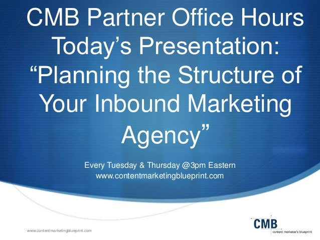 "CMB Partner Office Hours Today's Presentation: ""Planning the Structure of Your Inbound Marketing Agency"" Every Tuesday & T..."