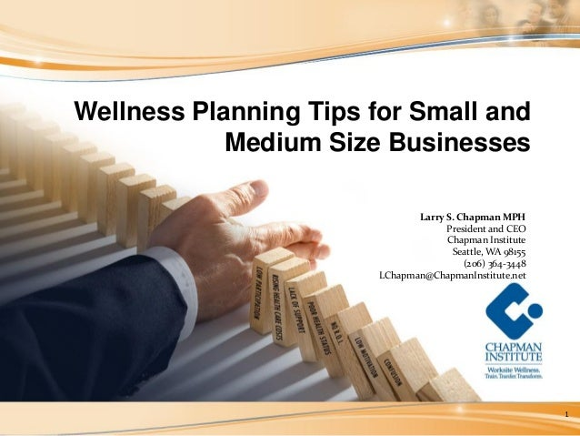 Wellness Planning Tips for Small and            Medium Size Businesses                               Larry S. Chapman MPH ...