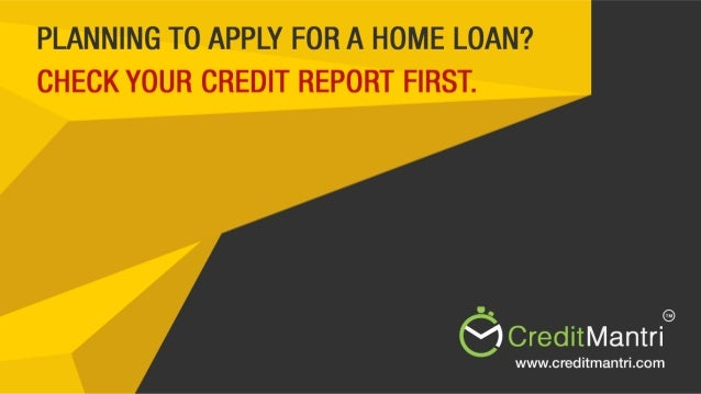 planning to apply for a home loan check your credit report