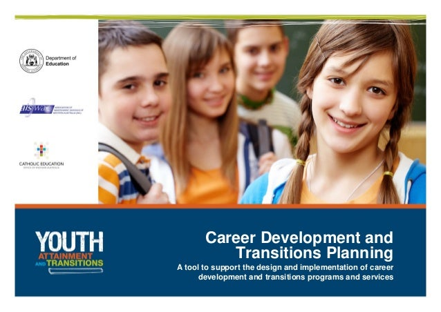 Career Development and          Transitions PlanningA tool to support the design and implementation of career      develop...